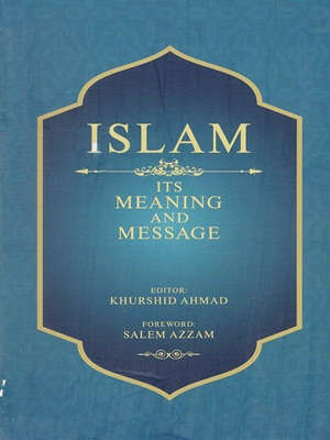Islam-its-Meaning-and-Messages-By-Professor-Khurshid-Ahmed.jpg