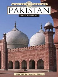 A Brief History of Pakistan By James Wynbrandt