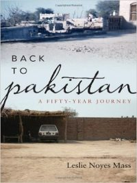 Back to Pakistan A Fifty Year Journey By Leslie Noyes Mass