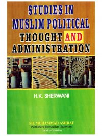 Studies In Muslim Political Thought And Administration By HK Sherwani